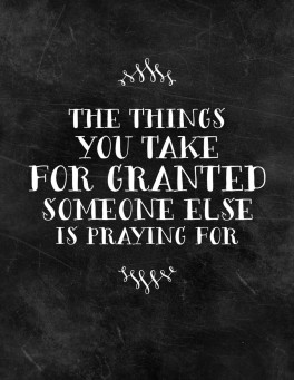 the-things-you-take-for-granted-someone-else-is-praying-for-quote-quotes-about-enjoy-the-moment-936x1210